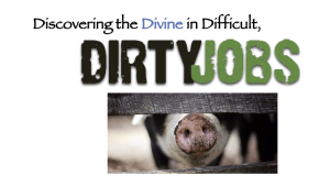 DISCOVERING THE DIVINE IN DIFFICULT DIRTY JOBS